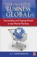 Taking Your Business Global: Succeeding and Staying Ahead in the World Markets (English) Vision Books Edition: Book by A. V. Vedpuriswar