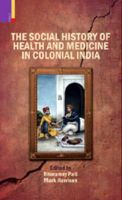 The Social History Of Health And Medicine In Colonial India (English) 1st Edition (Hardcover): Book by B. Pati