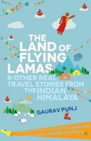 The Land of Flying Lamas & Other Real Travel Stories From the Indian Himalaya: Book by Gaurav Punj