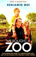We Bought a Zoo: the Amazing True Story of a Broken-down Zoo, and the 200 Animals That Changed a Family Forever: Book by Benjamin Mee