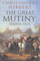 The Great Mutiny: India, 1857: Book by Christopher Hibbert