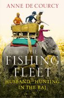 The Fishing Fleet: Husband-hunting in the Raj: Book by Anne De Courcy