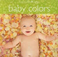 Baby Colors: Book by Rachael Hale