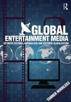 Global Entertainment Media: Between Cultural Imperialism and Cultural Globalization: Book by Tanner Mirrlees
