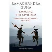 Savaging the Civilized Verrier Elwin, His Tribals, and India: Book by Ramachandra Guha