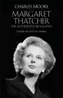 Margaret Thatcher: The Authorized Biography: Book by Charles Moore