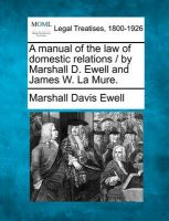 A Manual of the Law of Domestic Relations / By Marshall D. Ewell and James W. La Mure.: Book by Marshall Davis Ewell