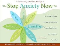 The Stop Anxiety Now Kit: A Powerful Program of Nine Easy-To-Implement Tools to Stop Anxiety and Transform Your Life: Book by Eve A Wood