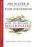 How to Become a Millionaire: Make Money While You Sleep: Book by Jim Slater