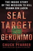 SEAL Target Geronimo: The Inside Story of the Mission to Kill Osama Bin Laden:Book by Author-Chuck Pfarrer