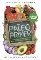 The Paleo Primer: A Jump-Start Guide to Losing Body Fat and Living Primally: Book by Keris Marsden