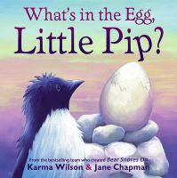 What's In The Egg, Little Pip: Book by Karma Wilson