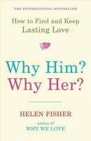 Why Him? Why Her?: How to Find and Keep Lasting Love: Book by Helen Fisher