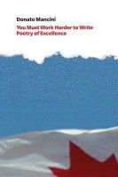 You Must Work Harder to Write Poetry of Excellence: Ideolect, Ideology and Aesthetic Conscience in Canadian Poetry Book Reviews Since 1961: Book by Donato Mancini