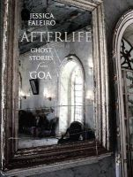 Afterlife: Ghost Stories from Goa: Book by Jessica Faleiro