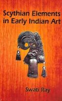Scythian Elements in Early Indian Art: Book by Ray, Swati