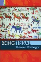 Being Tribal:Book by Author-Shereen Ratnagar , Haribhai Mansingbhai Rathwa