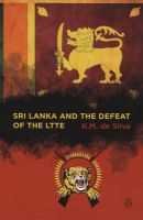 Sri Lanka and the Defeat of the LTTE: Book by K. M. De Silva