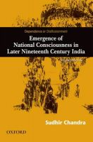 Dependence and Disillusionment: Emergence of National Consciousness in Later Nineteenth Century India: Book by Sudhir Chandra