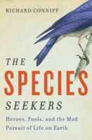 The Species Seekers: Heroes, Fools, and the Mad Pursuit of Life on Earth: Book by Richard Connif