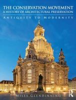 The Conservation Movement: A History of Architectural Preservation: Antiquity to Modernity: Book by Miles Glendinning
