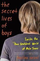 The Secret Lives of Boys: Inside the Raw, Emotional World of Male Teens: Book by Malina Saval