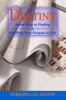 Destiny: Seven Steps to Finding & Fulfilling Your Purpose in Life: Book by Teresita Glasgow