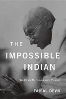 The Impossible Indian: Gandhi and the Temptation of Violence: Book by Faisal Devji