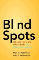 Blind Spots: Why We Fail to Do What's Right and What to Do About it: Book by Max H. Bazerman , Ann E. Tenbrunsel