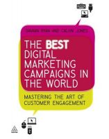 The Best Digital Marketing Campaigns in the World: Mastering The Art of Customer Engagement: Book by Damian Ryan , Calvin Jones