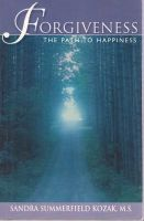 Forgiveness: The Path to Happiness: Book by Sandra Summerfield Kozak