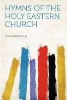 Hymns of the Holy Eastern Church: Book by John Brownlie