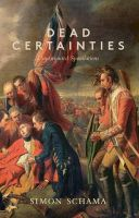 Dead Certainties: Unwarranted Speculations: Book by Simon Schama