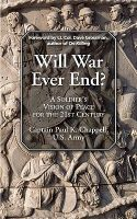 Will War Ever End?: A Soldier's Vision of Peace for the 21st Century: Book by Paul K Chappell