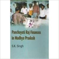 Panchayati Raj Finances in Madhya Pradesh: Book by  S.K. Singh