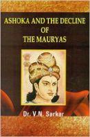 Ashoka And The Decline Of The Mauryas: Book by V. N. Sarkar