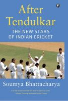 After Tendulkar: The New Stars of Indian Cricket: Book by Soumya Bhattacharya