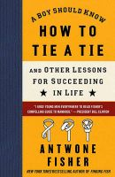 A Boy Should Know How to Tie a Tie: And Other Lessons for Succeeding in Life: Book by Antwone Fisher