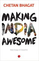 MAKING INDIA AWESOME: New Essays and Columns: Book by CHETAN BHAGAT