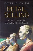 Retail Selling: How To Achieve Maximum Retail Sales: Book by Peter Fleming