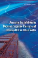 Assessing the Relationship Between Propagule Pressure and Invasion Risk in Ballast Water: Book by Committee on Assessing Numeric Limits for Living Organisms in Ballast Water