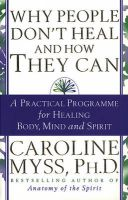Why People Don't Heal And How They Can: Book by Caroline Myss