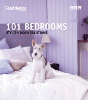 Good Homes 101 Bedrooms: Stylish Room Solutions: Book by Good Homes