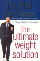 The Ultimate Weight Solution: The 7 Keys to Weight Loss Freedom: Book by Dr. Phillip McGraw