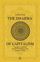 The Dharma of Capitalism: A Guide to Mindful Decision Making in the Business of Life: Book by Nitesh Gor