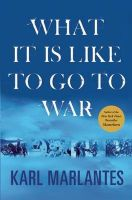 What It Is Like to Go to War: Book by Karl Marlantes