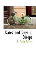 Dates and Days in Europe: Book by F Purdy Palmer