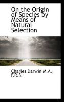 On the Origin of Species by Means of Natural Selection: Book by Professor Charles Darwin