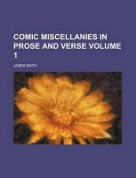 Comic Miscellanies in Prose and Verse Volume 1: Book by Colonel James Smith (University of Queensland, U.S. Air Force Academy)