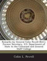 Remarks by General Colin Powell (Ret.), Former Secretary, U.S. Department of State to the Command and General Staff College: Book by General Colin L Powell (U.S. Army, Retired)